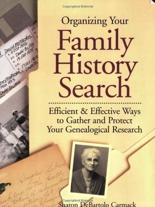 Organizing Your Family History Search by Sharon Debartolo Carmack