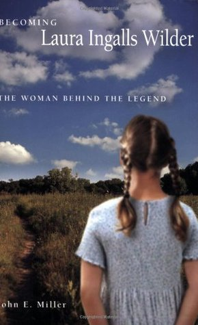 Becoming Laura Ingalls Wilder by John E. Miller