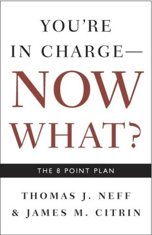 You're in Charge, Now What? by Thomas J. Neff
