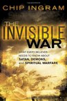 Invisible War, The: What Every Believer Needs to Know about Satan, Demons, and Spiritual Warfare
