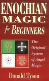 Enochian Magic for Beginners: The Original System of Angel Magic the Original System of Angel Magic