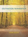 Destination: Reinvention - Starting Over During The Worst Job Market In A Lifetime
