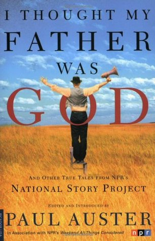 I Thought My Father Was God and Other True Tales from NPR's N... by Paul Auster