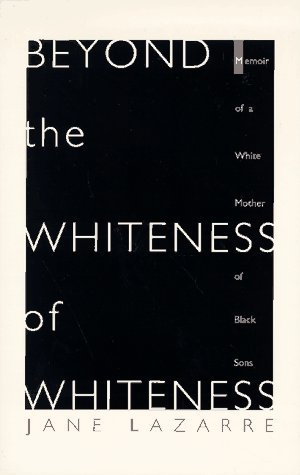 Beyond The Whiteness of Whiteness: Memoir of a White Mother of Black Sons