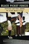 Black Picket Fences: Privilege and Peril among the Black Middle Class
