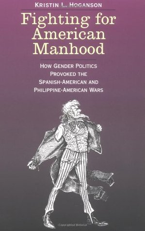 Fighting for American Manhood by Kristin L. Hoganson