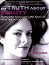 The Truth about Beauty: Transform Your Looks and Your Life from the Inside Out
