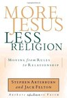 More Jesus, Less Religion: Moving from Rules to Relationship
