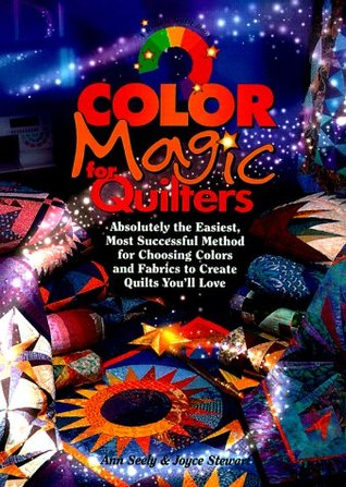 Color Magic for Quilters: Absolutely the Easiest, Most Successful Method for Choosing Colors and Fabrics to Create Quilts Youll Love