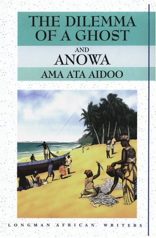 The Dilemma of a Ghost and Anowa by Ama Ata Aidoo