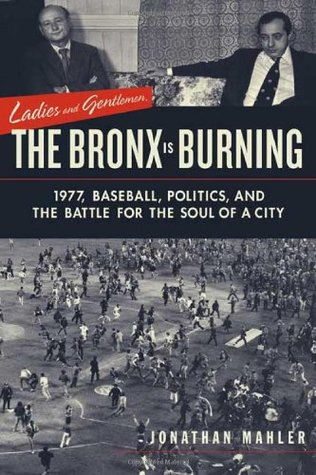 Ladies and Gentlemen, the Bronx is Burning by Jonathan Mahler