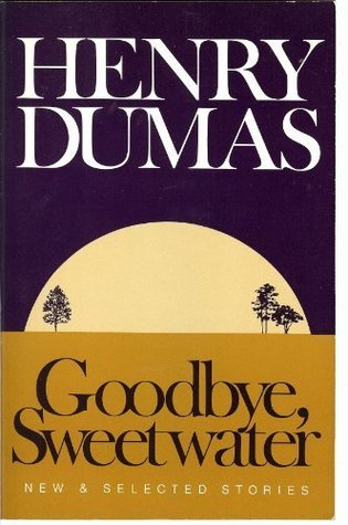 Goodbye Sweetwater by Henry Dumas