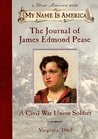 The Journal Of James Edmond Pease, A Civil War Union Soldier