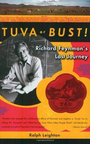 Tuva or Bust! Richard Feynman's Last Journey by Ralph Leighton