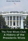 The First Wives Club: A History of the Presidents Wives