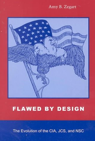 Flawed by Design by Amy B. Zegart