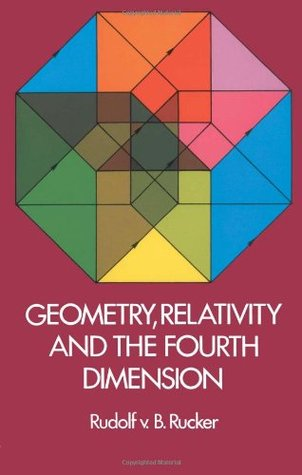Geometry, Relativity and the Fourth Dimension by Rudy v.B. Rucker