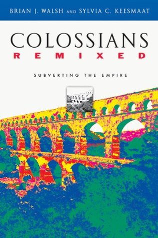 Colossians Remixed by Brian J. Walsh