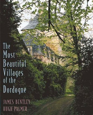 Most Beautiful Villages of the Dordogne by James Bentley