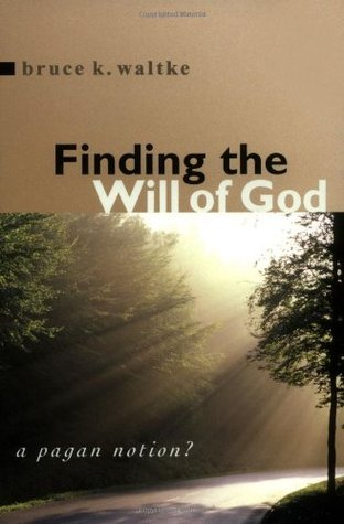 Finding the Will of God by Bruce K. Waltke