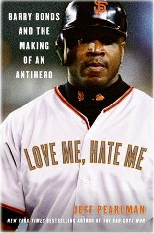 Love Me, Hate Me: Barry Bonds and the Making of an Antihero