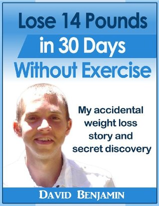 Lose 14 Pounds In 30 Days Without Exercise  by  David Benjamin