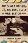 The Short Life and Long Times of Mrs. Beeton: The First Domestic Goddess