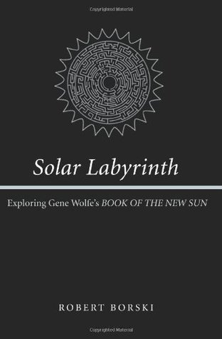 Solar Labyrinth: Exploring Gene Wolfe's Book of the New Sun