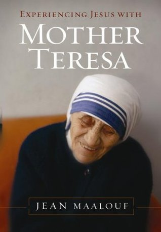 Experiencing Jesus with Mother Teresa by Jean Maalouf