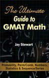 The Ultimate Guide to GMAT Math - Probability, Perm/Comb, Numbers, Statistics & Sequence/Series