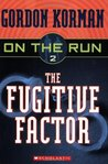 The Fugitive Factor by Gordon Korman