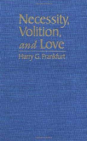 Necessity, Volition, and Love by Harry G. Frankfurt