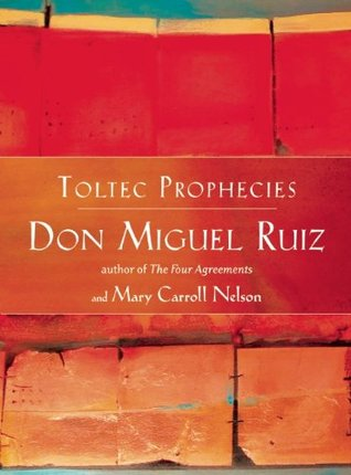 Toltec Prophecies of Don Miguel Ruiz by Mary Carroll Nelson