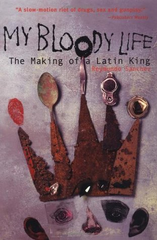 My Bloody Life by Reymundo Sanchez