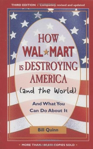 How Wal-Mart Is Destroying America (And the World): And What You Can Do about It