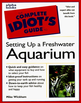 The Complete Idiots Guide to Freshwater Aquariums The Complete Idiots Guides