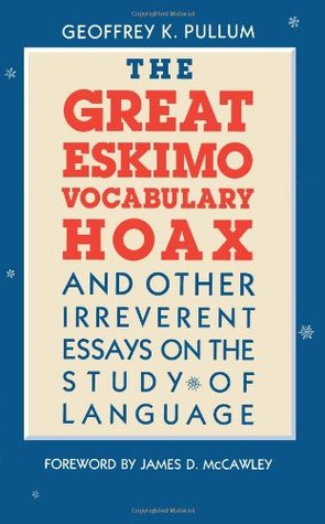 The Great Eskimo Vocabulary Hoax and Other Irreverent Essays ... by Geoffrey K. Pullum