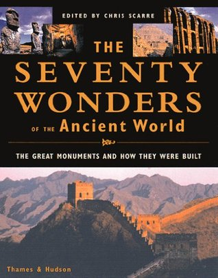 The Seventy Wonders of the Ancient World by Christopher Scarre