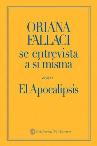 Oriana Fallaci se entrevista a si misma / Oriana Fallaci Interviews Herself: El Apocalipsis (Spanish Edition)