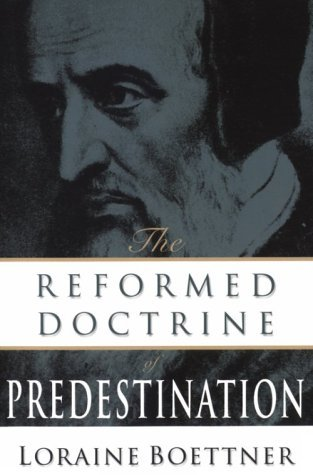 The Reformed Doctrine of Predestination by Loraine Boettner