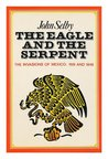 The Eagle and the Serpent: The Spanish and American Invasions of Mexico, 1519 and 1846
