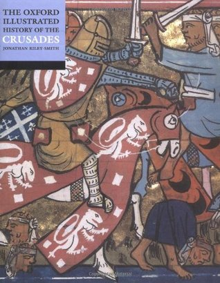 The Oxford Illustrated History of the Crusades by Jonathan Riley-Smith