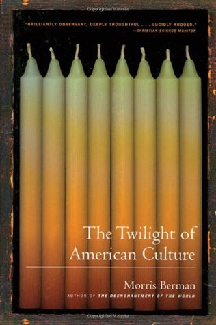 The Twilight of American Culture by Morris Berman
