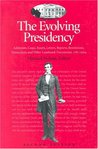 The Evolving Presidency: Addresses, Cases, Essays, Letters, Reports, Resolutions, Transcripts, and Other Landmark Documents, 1787-2004
