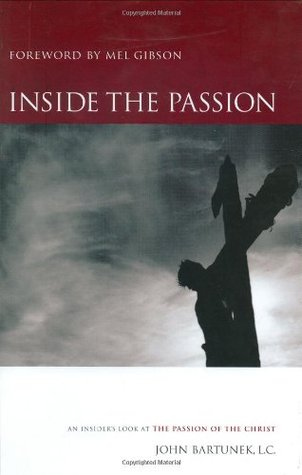 Inside the Passion by John Bartunek