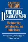 The Truly Disadvantaged: The Inner City, the Underclass, and Public Policy