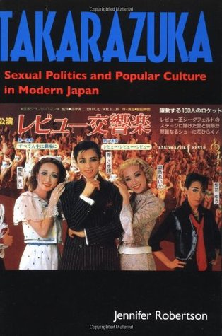 Takarazuka: Sexual Politics & Popular Culture in Modern Japan