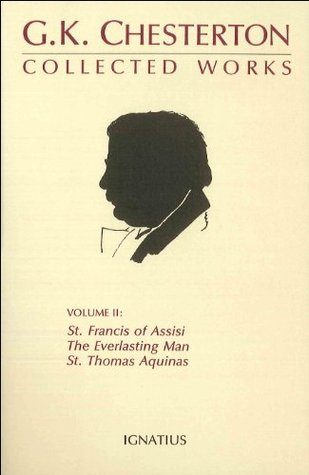The Collected Works of G.K. Chesterton Volume 02: St. Francis of Assisi; The Everlasting Man; St. Thomas Aquinas