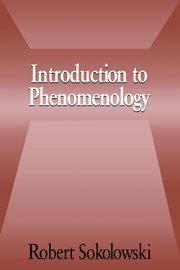 Introduction to Phenomenology by Robert Sokolowski