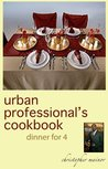 the urban professional's cookbook: dinner for 4
